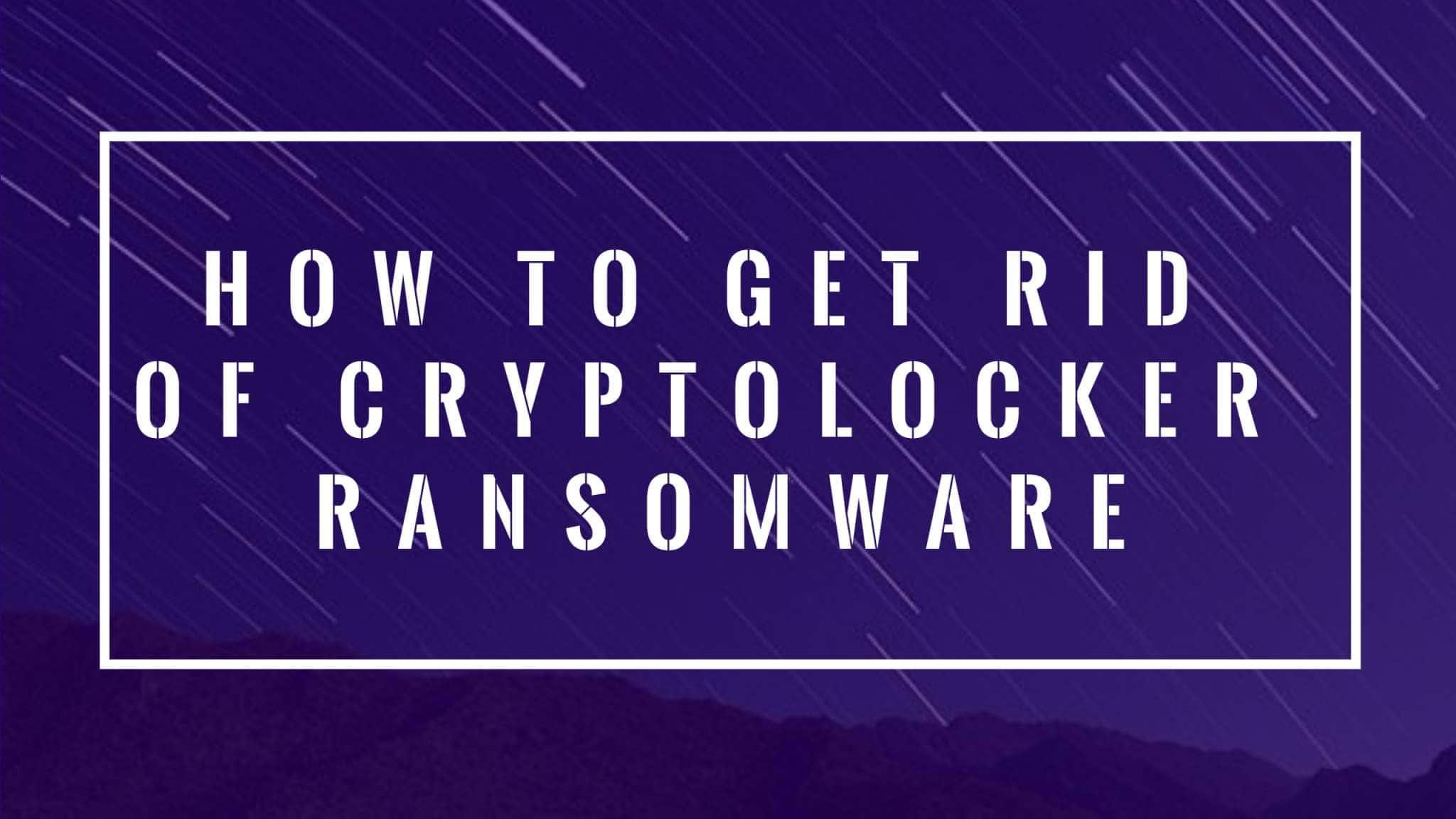 Remove Cryptolocker Ransomware