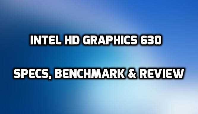 Intel HD Graphics 630 Specs Benchmark Review