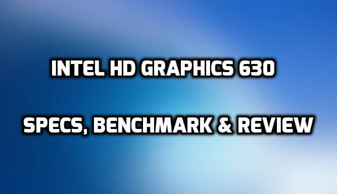 carte graphique intel® hd 630 Intel HD Graphics 630 Benchmarks & Review   Tech Centurion