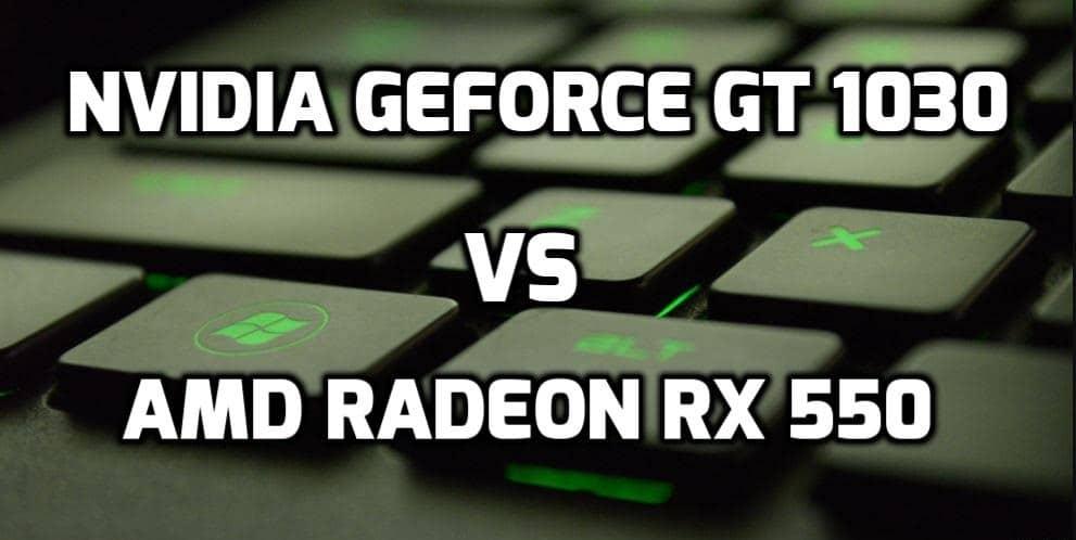 Nvidia Geforce GT 1030 vs AMD Radeon RX 550