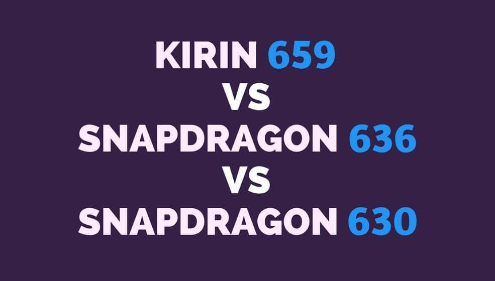 Kirin 659 vs Snapdragon 636 vs 630