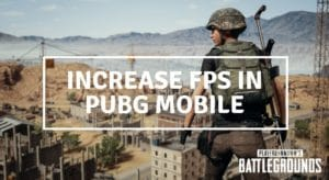 Increase PUBG Mobile FPS