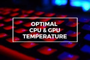 Optimal CPU and GPU Temperature