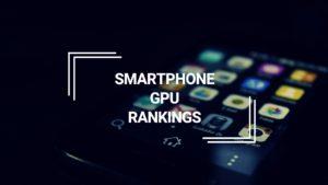 Smartphone GPU Rankings